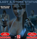 LCTR – Lady & Stone Statue – Broken Ass – Final Part I – II