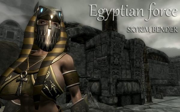 SKYRIMBENDER - Egyptian Force